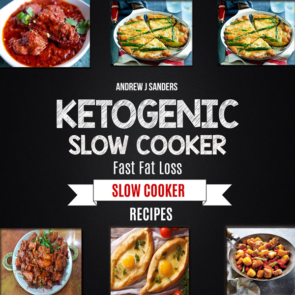 Ketogenic Slow Cooker: Fast Fat Loss Slow Cooke...