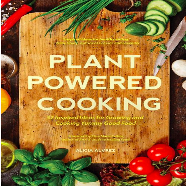 Plant-Powered Cooking: 52 Inspired Ideas for Gr...