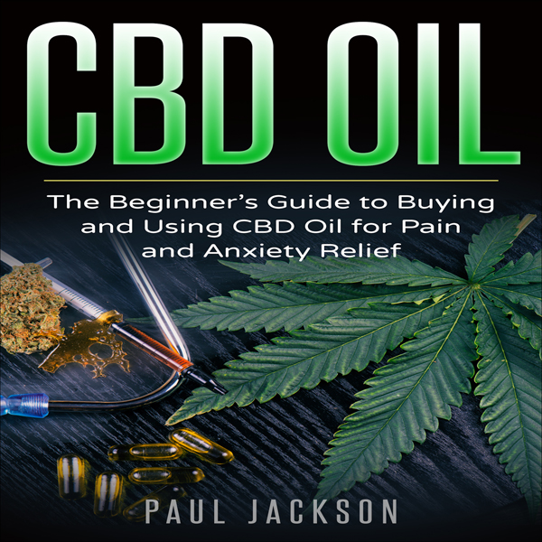 CBD Oil: The Beginner´s Guide to Buying and Usi...