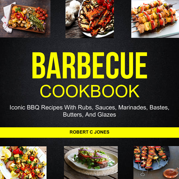 Barbecue Cookbook: Iconic BBQ Recipes with Rubs...