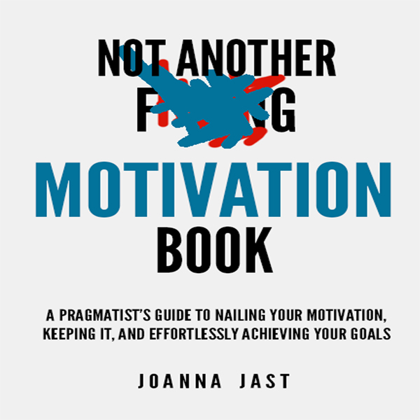 Not Another F---ing Motivation Book: A Pragmati...