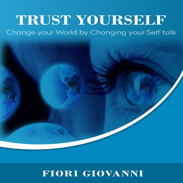 Trust Yourself: Change Your World by Changing Y...