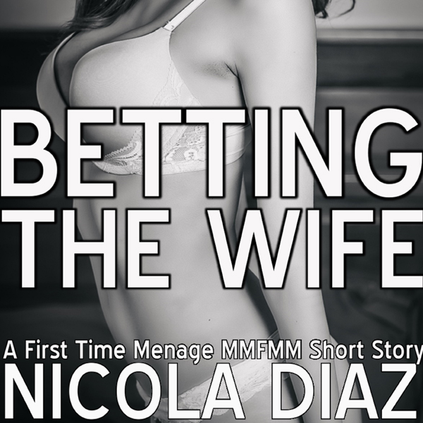 Betting the Wife: A First Time Menage MMFMM Sho...