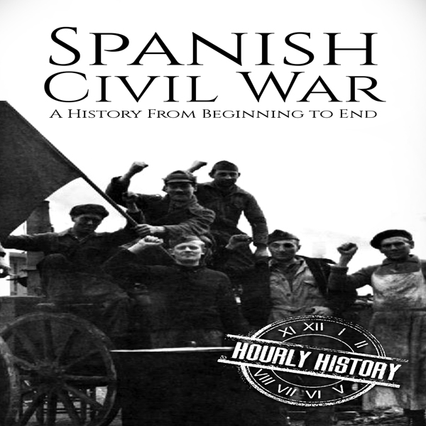 Spanish Civil War: A History from Beginning to ...