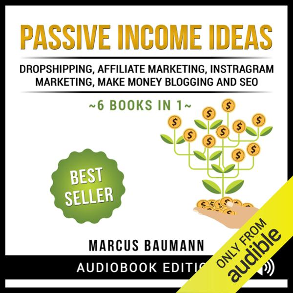 Passive Income Ideas: Dropshipping, Affiliate Marketing, Instagram Marketing, Make Money Blogging and SEO , Hörbuch, Digital, 1, 710min