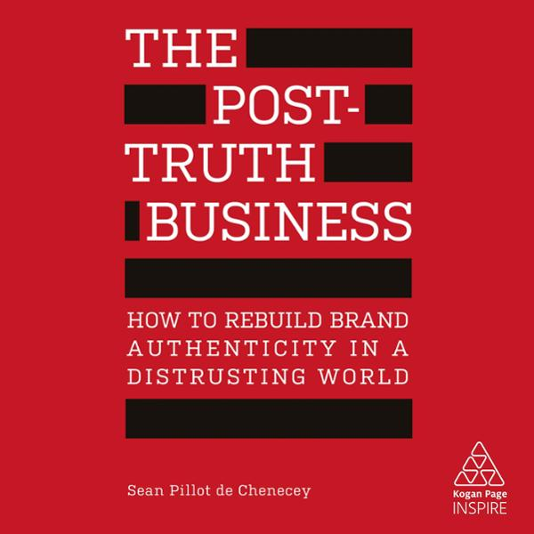 The Post-Truth Business: How to Rebuild Brand Authenticity in a Distrusting World (Kogan Page Inspire) , Hörbuch, Digital, 1, 467min