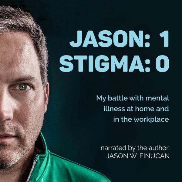 Jason: 1 Stigma: 0: My Battle with Mental Illness at Home and in the Workplace , Hörbuch, Digital, 1, 211min