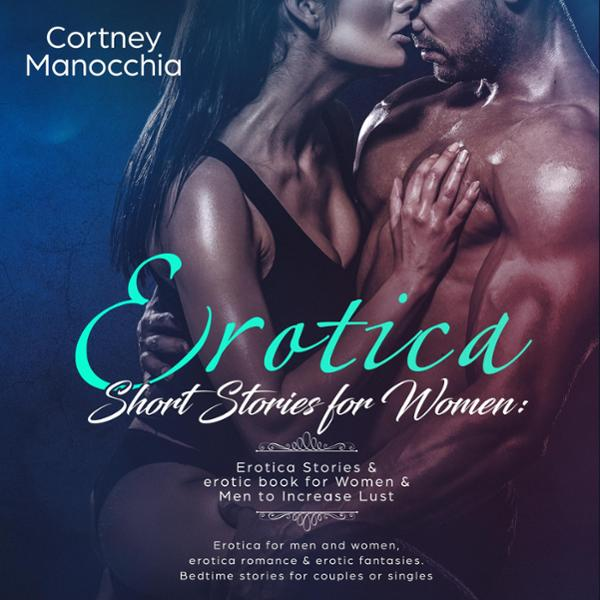 Erotica: Short Stories for Women : Erotica Stories & Erotica Book for Women & Men to Increase Lust , Hörbuch, Digital, 1, 71min, (USK 18)