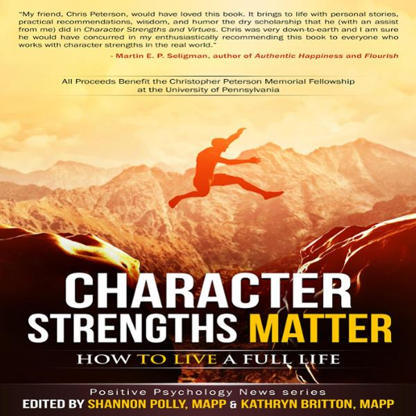 Character Strengths Matter: How to Live a Full Life: Positive Psychology News Series , Hörbuch, Digital, 1, 407min