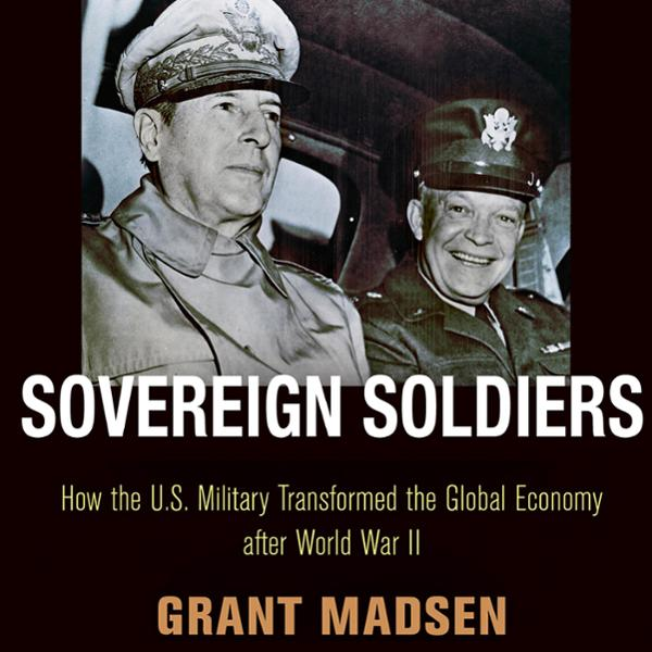 Sovereign Soldiers: How the U.S. Military Transformed the Global Economy After World War II , Hörbuch, Digital, 1, 751min