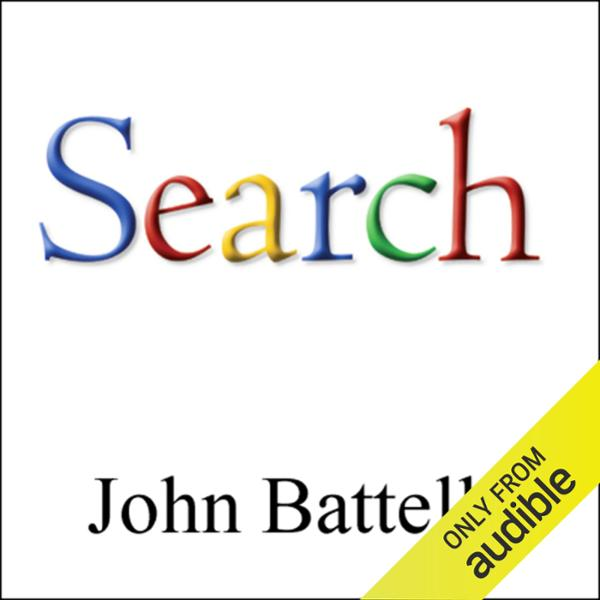 The Search: How Google & Its Rivals Rewrote the...
