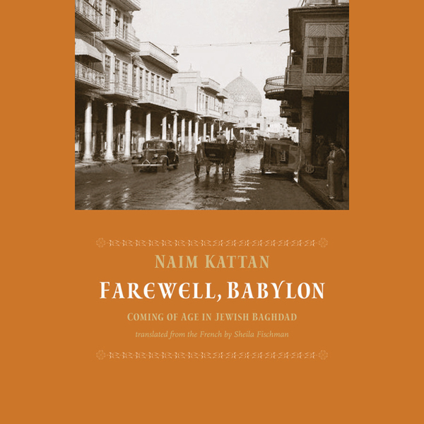 Farewell Babylon: Coming of Age in Jewish Baghd...