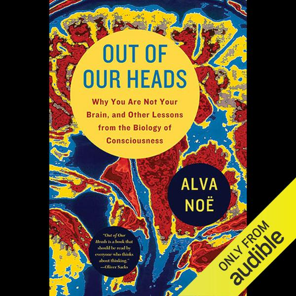 Out of Our Heads: You Are Not Your Brain, and O...