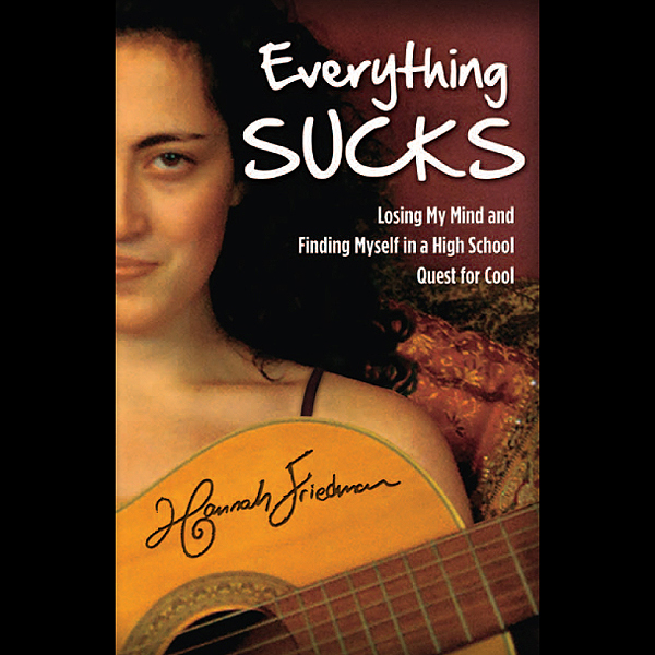 Everything Sucks: Losing My Mind and Finding My...