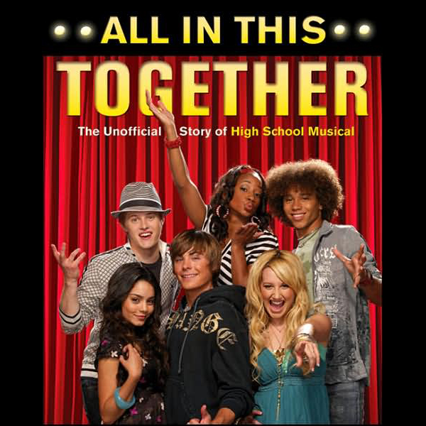 All In This Together: The Unofficial Story of H...