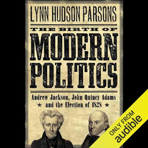 the birth of modern politics essay The birth of modern politics andrew jackson, john quincy adams, and the election of 1828 lynn hudson parsons pivotal moments in american history.