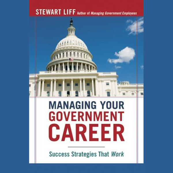 Managing Your Government Career: Success Strate...