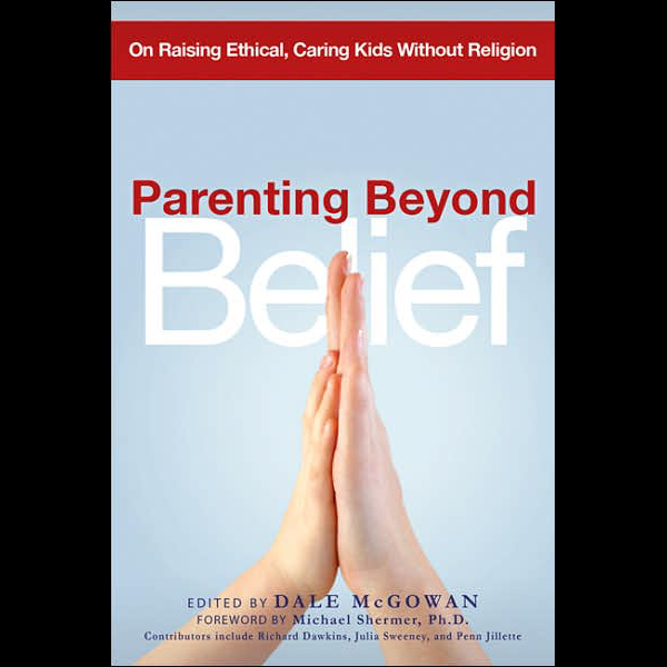 Parenting Beyond Belief: On Raising Ethical, Ca...