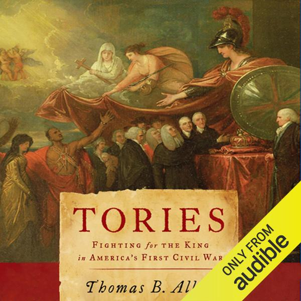 Tories: Fighting for the King in America´s Firs...