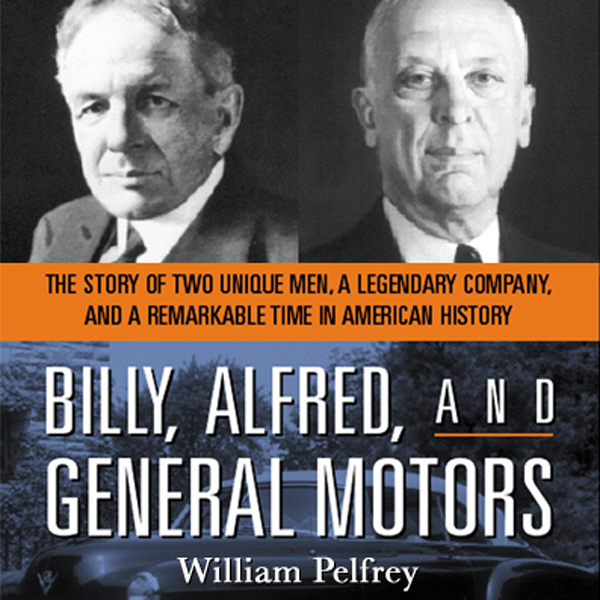 Billy, Alfred, and General Motors: The Story of...