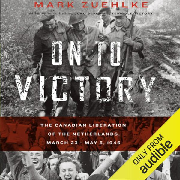 On to Victory: The Canadian Liberation of the N...