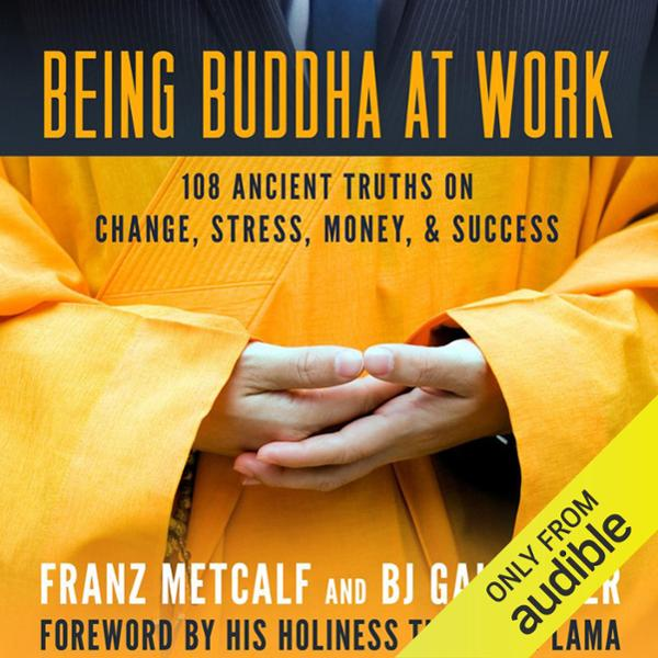 Being Buddha at Work: 108 Ancient Truths on Cha...