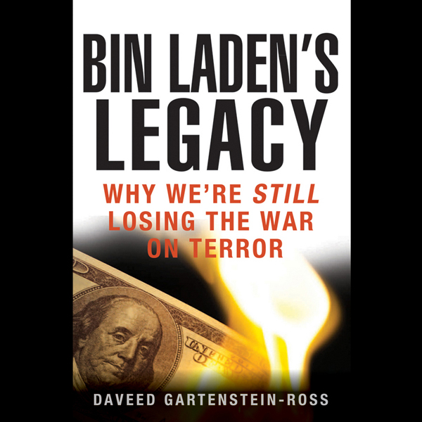 Bin Laden´s Legacy: Why We´re Still Losing the ...