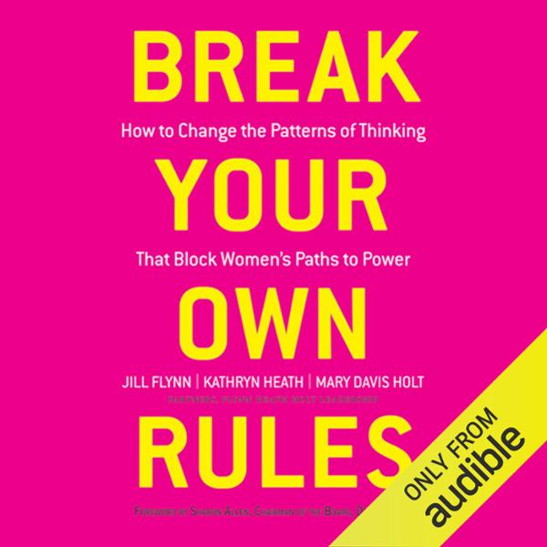 Break Your Own Rules: How to Change the Patterns of Thinking that Block Women´s Paths to Power , Hörbuch, Digital, 1, 316min