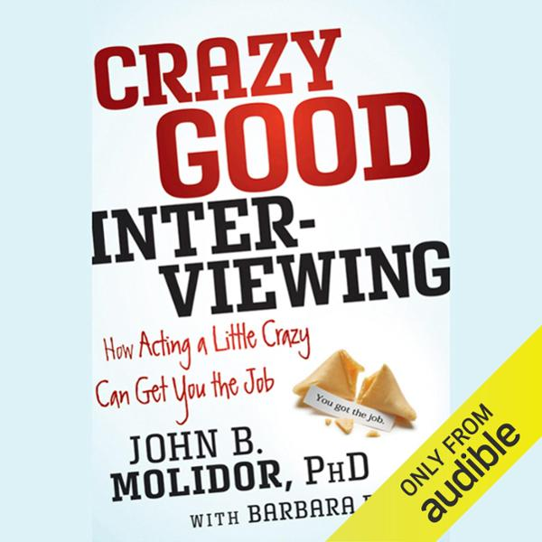 Crazy Good Interviewing: How Acting a Little Cr...