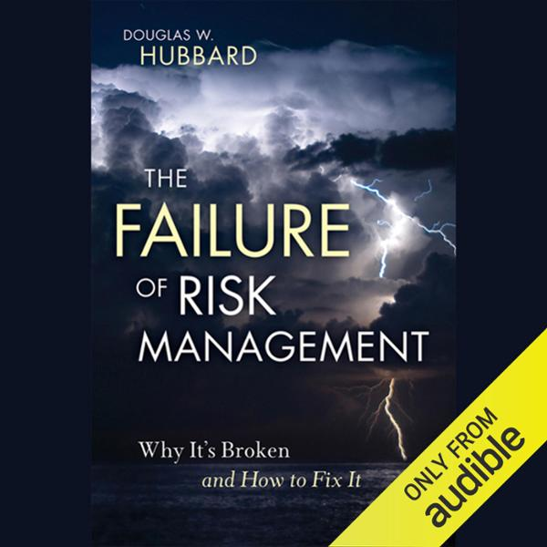 The Failure of Risk Management: Why It´s Broken...