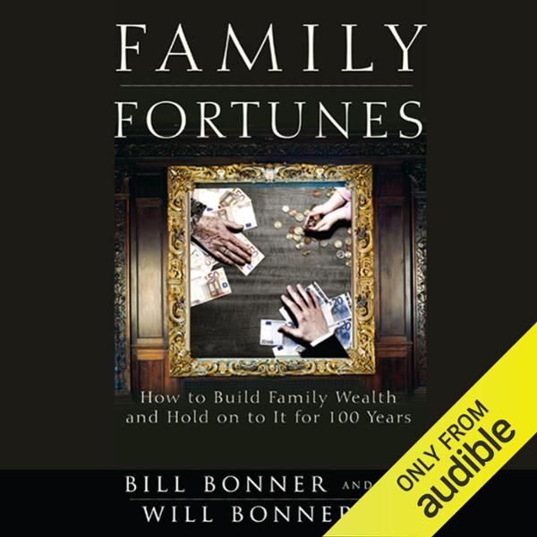Family Fortunes: How to Build Family Wealth and...