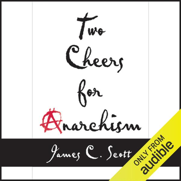 Two Cheers for Anarchism: Six Easy Pieces on Au...