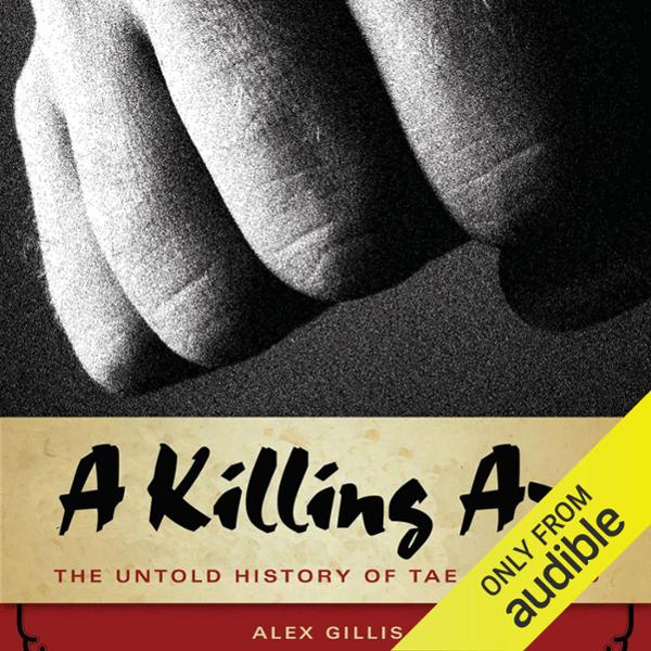 A Killing Art: The Untold History of Tae Kwon D...