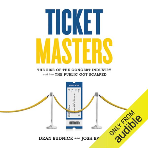 Ticket Masters: The Rise of the Concert Industr...