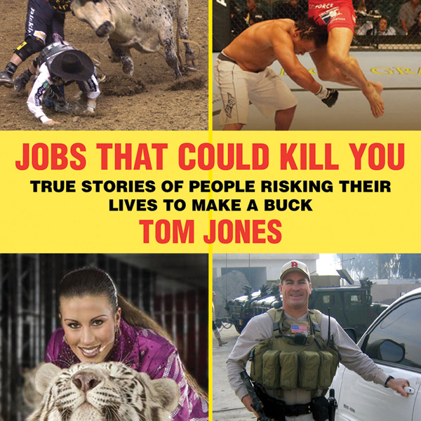 Jobs That Could Kill You: True Stories of Peopl...