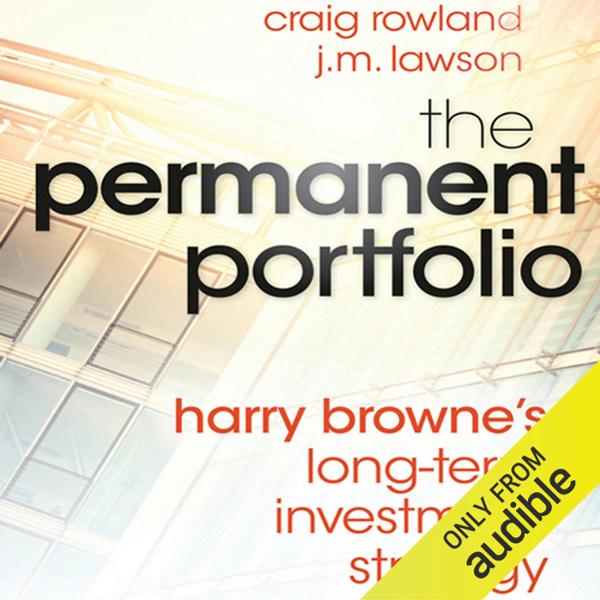 The Permanent Portfolio: Harry Browne´s Long-Te...