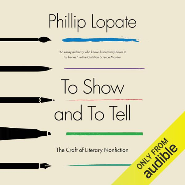 To Show and to Tell: The Craft of Literary Nonf...