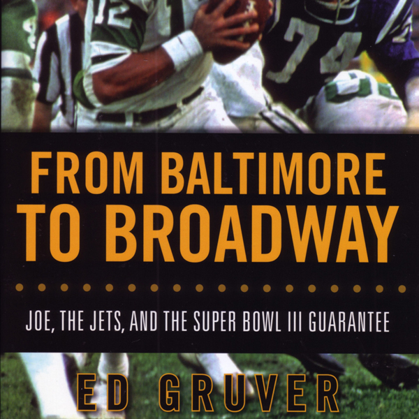 From Baltimore to Broadway: Joe, the Jets, and ...