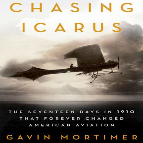 Chasing Icarus: The Seventeen Days in 1910 That...
