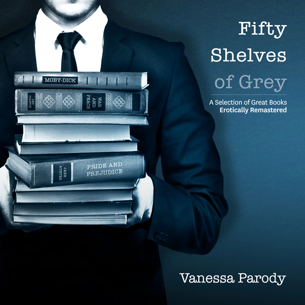 Fifty Shelves of Grey: A Selection of Great Books Erotically Remastered , Hörbuch, Digital, 1, 198min, (USK 18)