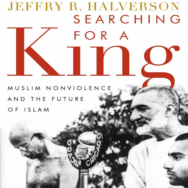 Searching for a King: Muslim Nonviolence and th...