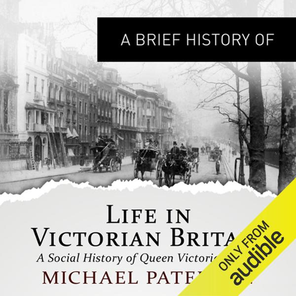 A Brief History of Life in Victorian Britain , ...