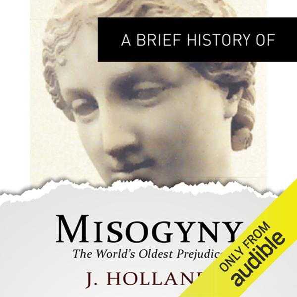 A Brief History of Misogyny: the World´s Oldest...