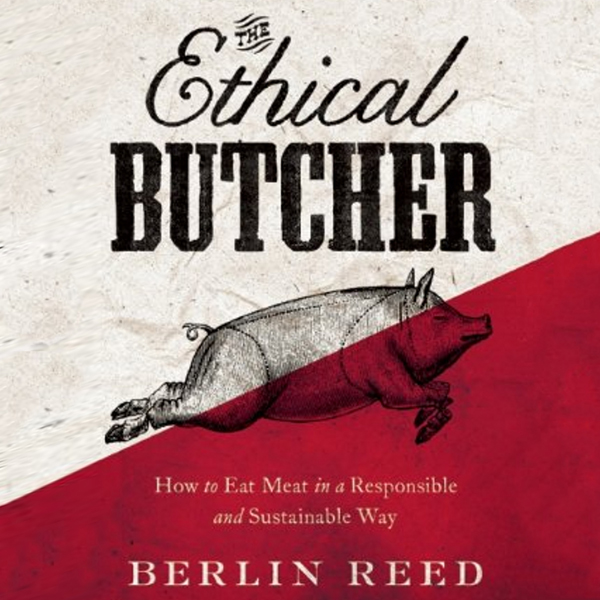 The Ethical Butcher: How to Eat Meat in a Respo...