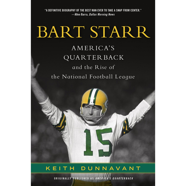 America´s Quarterback: Bart Starr and the Rise ...