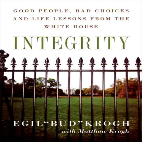Integrity: Good People, Bad Choices, and Life L...