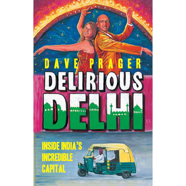 Delirious Delhi: Inside India´s Incredible Capi...
