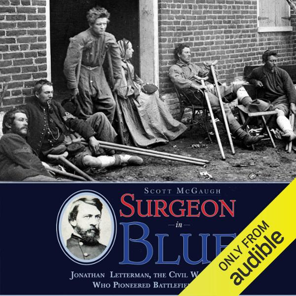 Surgeon in Blue: Jonathan Letterman, the Civil ...