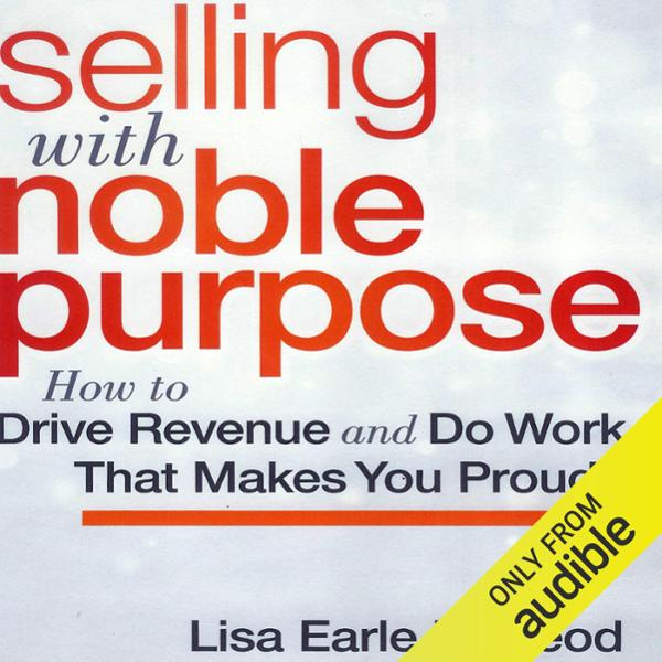 Selling with Noble Purpose: How to Drive Revenu...