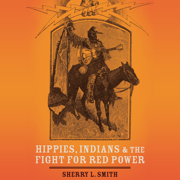 Hippies, Indians, and the Fight for Red Power ,...